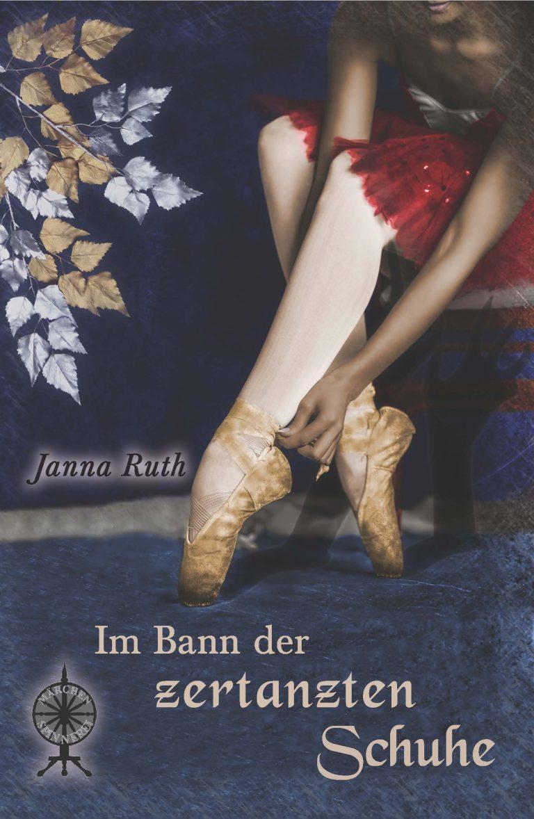 Im Bann der zertanzten Schuhe (Märchenspinnerei 5) von Janna Ruth